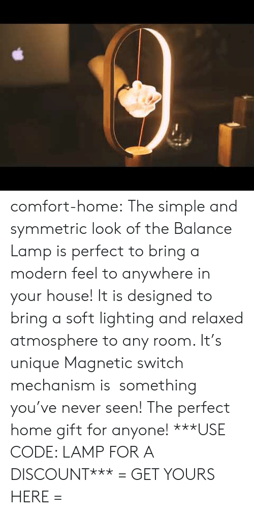 Tumblr, Blog, and Home: comfort-home: The simple and symmetric look of the Balance Lamp is perfect to bring a modern feel to anywhere in your house! It is designed to bring a soft lighting and relaxed atmosphere to any room. It's unique Magnetic switch mechanism is something you've never seen! The perfect home gift for anyone! ***USE CODE: LAMPFOR A DISCOUNT*** = GET YOURS HERE =