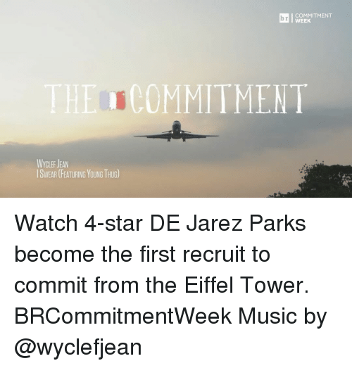 Eiffel Towering: COMMITMENT  WEEK  THE COMMITMENT  WyCLEF JEAN  ISWEAR (FEATURING YOUNG THUG) Watch 4-star DE Jarez Parks become the first recruit to commit from the Eiffel Tower. BRCommitmentWeek Music by @wyclefjean