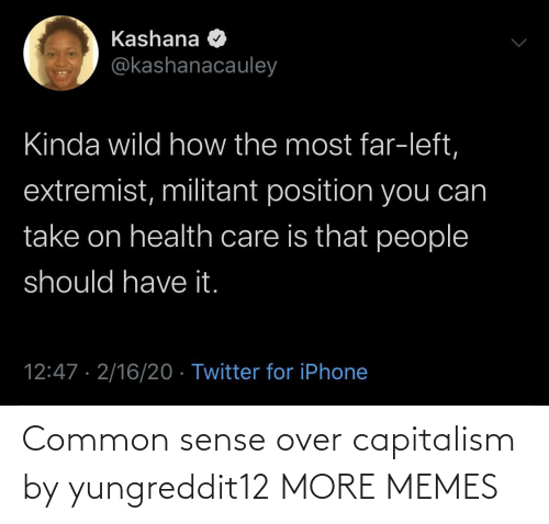 Common Sense: Common sense over capitalism by yungreddit12 MORE MEMES