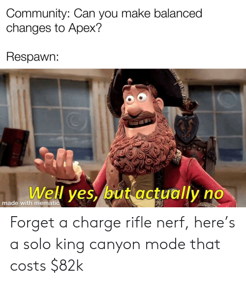 Community, Funny, and Apex: Community: Can you make balanced  changes to Apex?  Respawn:  Well yes, but actually no  made with mematic Forget a charge rifle nerf, here's a solo king canyon mode that costs $82k