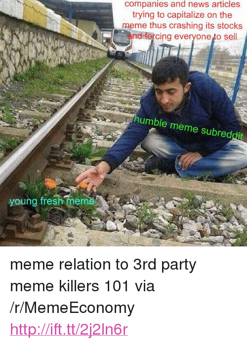 "Party Meme: companies and news articles  trying to capitalize on the  meme thus crashing its stocks  and forcing everyone to sell  humble meme subreddit  young fresh meme <p>meme relation to 3rd party meme killers 101 via /r/MemeEconomy <a href=""http://ift.tt/2j2ln6r"">http://ift.tt/2j2ln6r</a></p>"