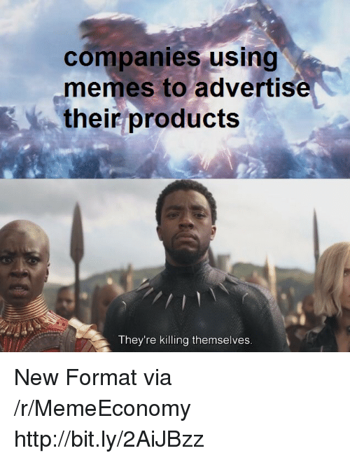 Memes, Http, and Via: companies using  memes to advertise  their products  They're killing themselves New Format via /r/MemeEconomy http://bit.ly/2AiJBzz