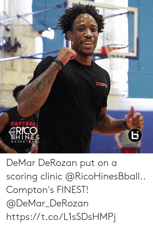 Clinic: COMPIN  Б  RICO  HINES  APTORS  ВASKETBA LL DeMar DeRozan put on a scoring clinic @RicoHinesBball.. Compton's FINEST!  @DeMar_DeRozan https://t.co/L1sSDsHMPj