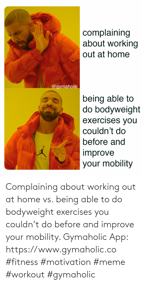 workout: Complaining about working out at home vs. being able to do bodyweight exercises you couldn't do before and improve your mobility.  Gymaholic App: https://www.gymaholic.co  #fitness #motivation #meme #workout #gymaholic