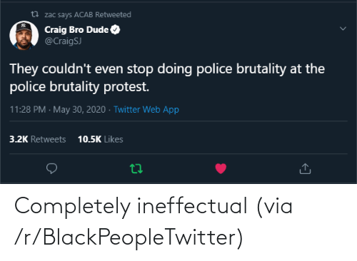 completely: Completely ineffectual (via /r/BlackPeopleTwitter)