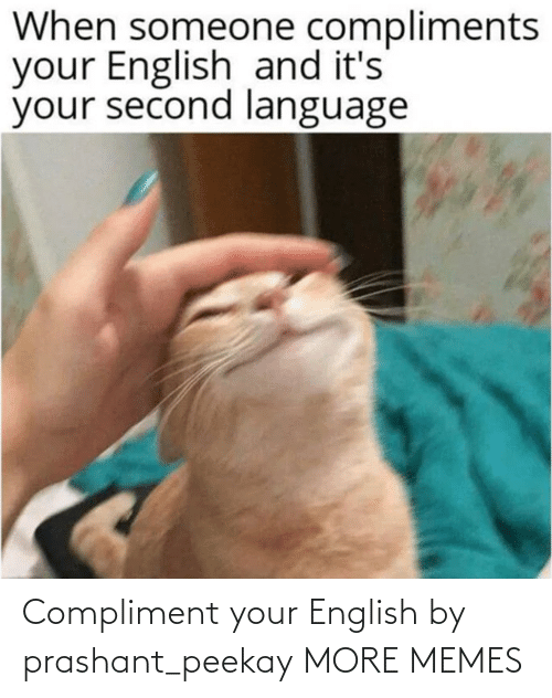 English: Compliment your English by prashant_peekay MORE MEMES