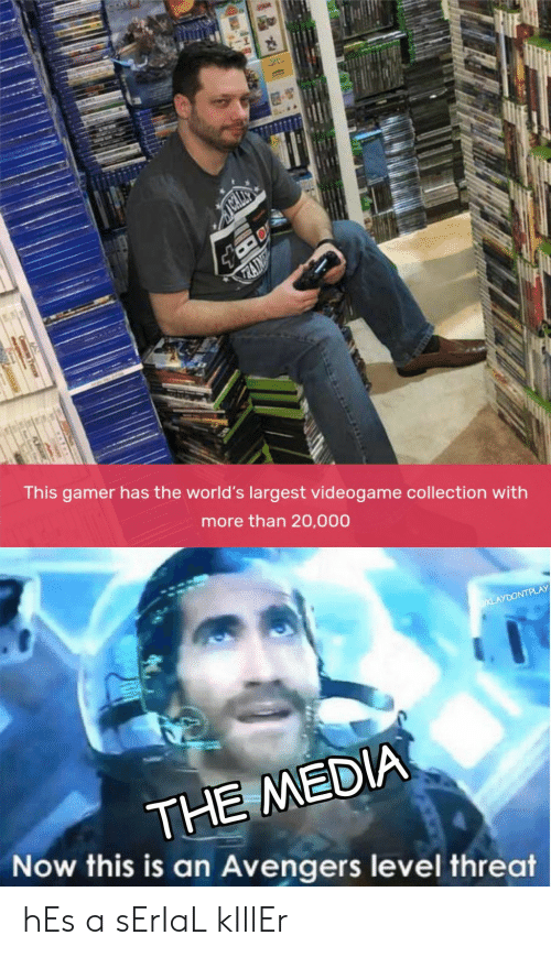 videogame: CON  TRAIME  This gamer has the world's largest videogame collection with  more than 20,000  /KLAYDONTPLAY  THE MEDIA  Now this is an Avengers level threat hEs a sErIaL kIllEr