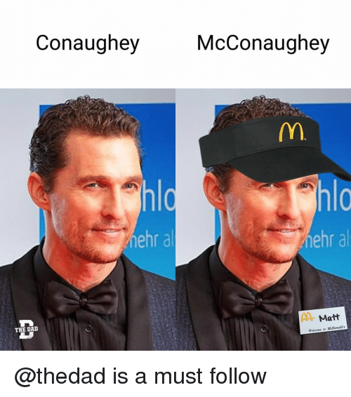 Dad, McDonalds, and Memes: Conaughey  McConaughey  hlo  hehr al  THE DAD  Matt  Welcome to McDonald's @thedad is a must follow