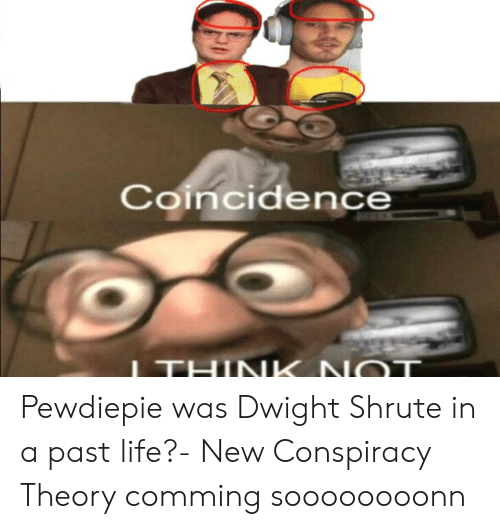 Life, Conspiracy, and Conspiracy Theory: Concidence Pewdiepie was Dwight Shrute in a past life?- New Conspiracy Theory comming soooooooonn