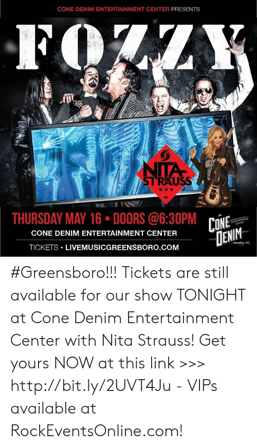 Http, Link, and Com: CONE DENIM ENTERTAINMENT CENTER PRESENTS  ST  STRAUSS  THURSDAY MAY 16 DOORS @6:30PM  CONE DENIM ENTERTAINMENT CENTER  CENTER  DEN  TICKETS-LIVEMUSICGREENSBORO.COM #Greensboro!!! Tickets are still available for our show TONIGHT at Cone Denim Entertainment Center with Nita Strauss! Get yours NOW at this link >>> http://bit.ly/2UVT4Ju - VIPs available at RockEventsOnline.com!