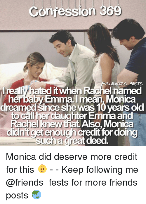 Hated It: Confession 369  FRIE.NDS FESTEs  realy hated it when Rachel named  herbaby EmmaImean, Monica  dreamed since she was 10 years old  to call her daughter Emma and  Rachel knew that Also, Monica  didnft cet enough credit for doing Monica did deserve more credit for this 👶 - - Keep following me @friends_fests for more friends posts 🌏