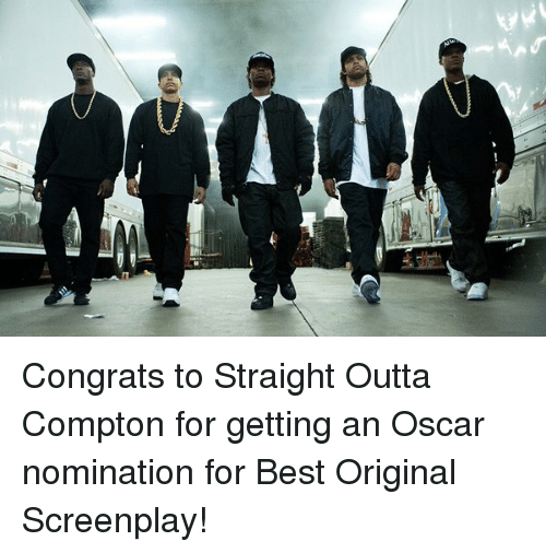 Oscar Nominations: Congrats to Straight Outta Compton for getting an Oscar nomination for Best Original Screenplay!