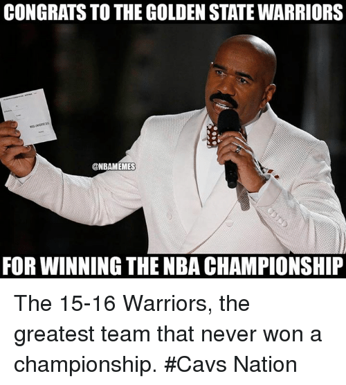 nba championships: CONGRATS TO THE GOLDEN STATE WARRIORS  ONBAMEMES  FOR WINNING THE NBA CHAMPIONSHIP The 15-16 Warriors, the greatest team that never won a championship. #Cavs Nation