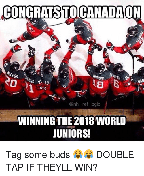 Logic, Memes, and National Hockey League (NHL): CONGRATS TOCANADAON  61  DUBOIS  LEOD  0  PBAR  ERS 19  8  @nhl_ref logic  WINNING THE 2018 WORLD  JUNIORS! Tag some buds 😂😂 DOUBLE TAP IF THEYLL WIN?