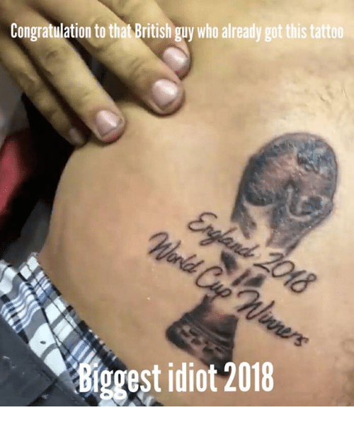 congratulation: Congratulation to that British guy who already got this tattoo  Kiggest idiot 2018