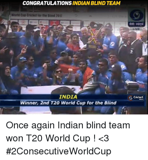 t20 world cup: CONGRATULATIONS  INDIANBLIND TEAM  World Cut Cricket ffte Blind 2011  INDIA  Winner, 2nd T20 World Cup for the Blind  S Cricket Once again Indian blind team won T20 World Cup ! <3 #2ConsecutiveWorldCup