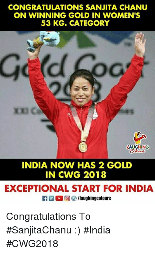 Congratulations, India, and Indianpeoplefacebook: CONGRATULATIONS SANJITA CHANU  ON WINNING GOLD IN WOMEN'S  53 KG. CATEGORY  Oc  LAUGHING  INDIA NOW HAS 2 GOLD  IN CWG 2018  EXCEPTIONAL START FOR INDIA  ra 。回够/laughingcolours Congratulations To #SanjitaChanu  :)  #India #CWG2018