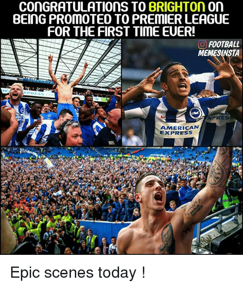 brightons: CONGRATULATIONS TO  BRIGHTON on  BEING PROMOTED TO PREMIER LEAGUE  FOR THE FIRST TIME EUER!  O FOOTBALL  ME  PRE  PRES  AMERICAN  EXPRESS Epic scenes today !
