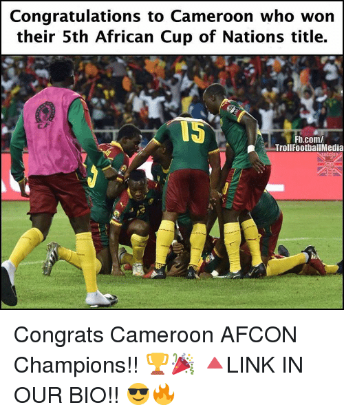 Memes, 🤖, and Cameroon: Congratulations to Cameroon who won  their 5th African Cup of Nations title.  WS  Fb.com/  Troll FootballMedia Congrats Cameroon AFCON Champions!! 🏆🎉 🔺LINK IN OUR BIO!! 😎🔥