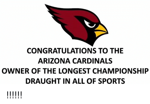 Arizona Cardinals: CONGRATULATIONS TO THE  ARIZONA CARDINALS  OWNER OF THE LONGEST CHAMPIONSHIP  DRAUGHT IN ALL OF SPORTS !!!!!!