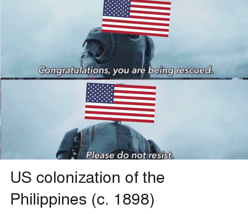 Congratulations, Philippines, and You: Congratulations, you are lbeing rescued  Please do not resist. US colonization of the Philippines (c. 1898)