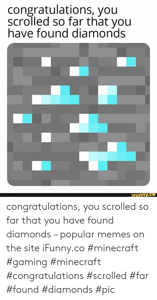 Memes, Minecraft, and Congratulations: congratulations, you  scrolled so far that you  have found diamonds  ifunny.co congratulations, you scrolled so far that you have found diamonds – popular memes on the site iFunny.co #minecraft #gaming #minecraft #congratulations #scrolled #far #found #diamonds #pic