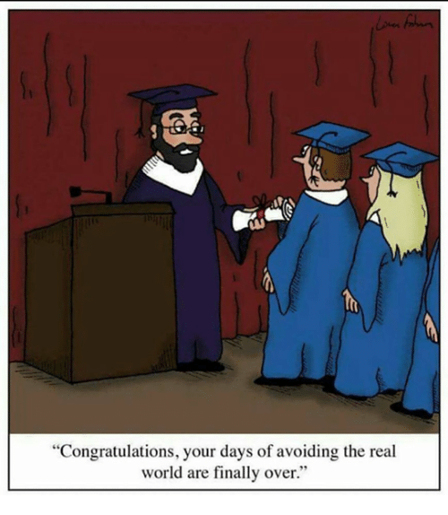 "Finals Over: ""Congratulations, your days of avoiding the real  world are finally over."""