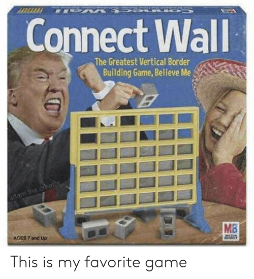 Is My Favorite: Connect Wall  The Greatest Vertical Border  Building Game, Believe Me  vane.cae  MB  AGES 7 and Up This is my favorite game