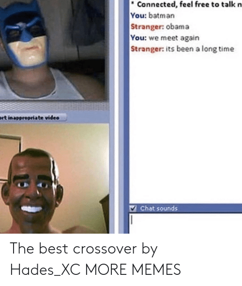 Batman, Dank, and Memes: Connected, feel free to talk n  You: batman  Stranger: obama  You: we meet again  Stranger: its been a long time  rt inapprepriate video  V Chat sounds The best crossover by Hades_XC MORE MEMES