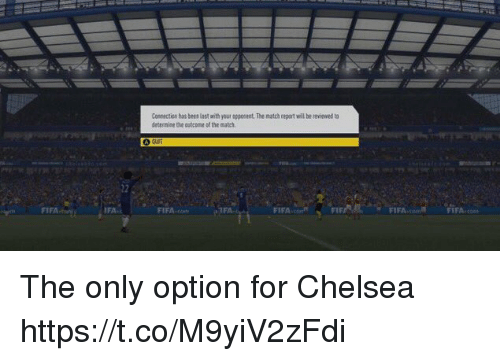 Chelsea, Fifa, and Soccer: Connectisn has been last with your appocant The natch repert will be revinwed to  datermine the cutcome ol the match  FIFA  IFA  FIFA  FIFA  FIFAcon The only option for Chelsea https://t.co/M9yiV2zFdi