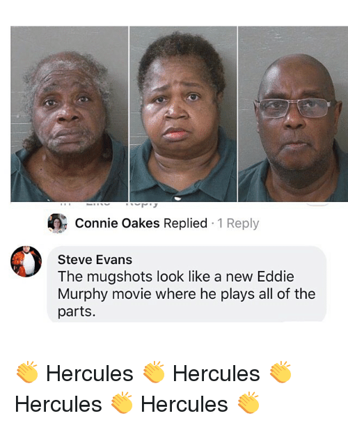 Eddie Murphy, Funny, and Movie: Connie Oakes Replied 1 Reply  Steve Evans  The mugshots look like a new Eddie  Murphy movie where he plays all of the  parts 👏 Hercules 👏 Hercules 👏 Hercules 👏 Hercules 👏