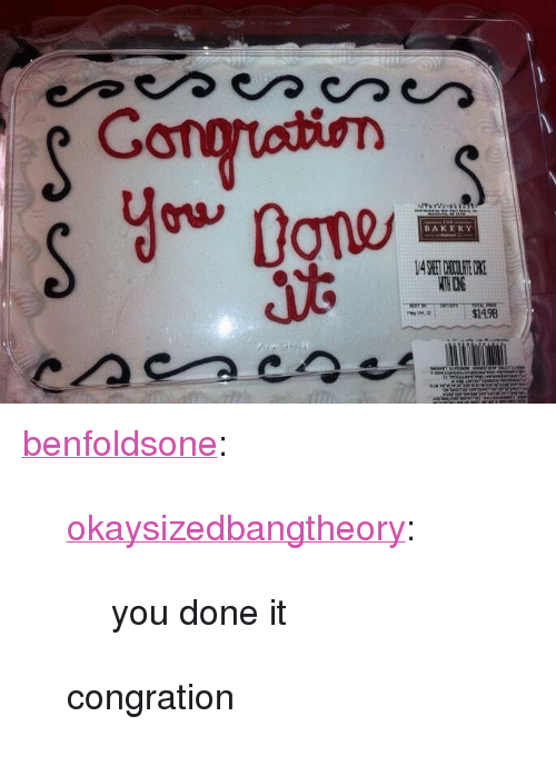 """You Done It: Cono  BAKERY  $1498 <p><a class=""""tumblr_blog"""" href=""""http://benfoldsone.tumblr.com/post/67195082893/okaysizedbangtheory-you-done-it-congration"""" target=""""_blank"""">benfoldsone</a>:</p> <blockquote> <p><a class=""""tumblr_blog"""" href=""""http://okaysizedbangtheory.tumblr.com/post/67188054332/you-done-it"""" target=""""_blank"""">okaysizedbangtheory</a>:</p> <blockquote> <p>you done it</p> </blockquote> <p>congration</p> </blockquote>"""