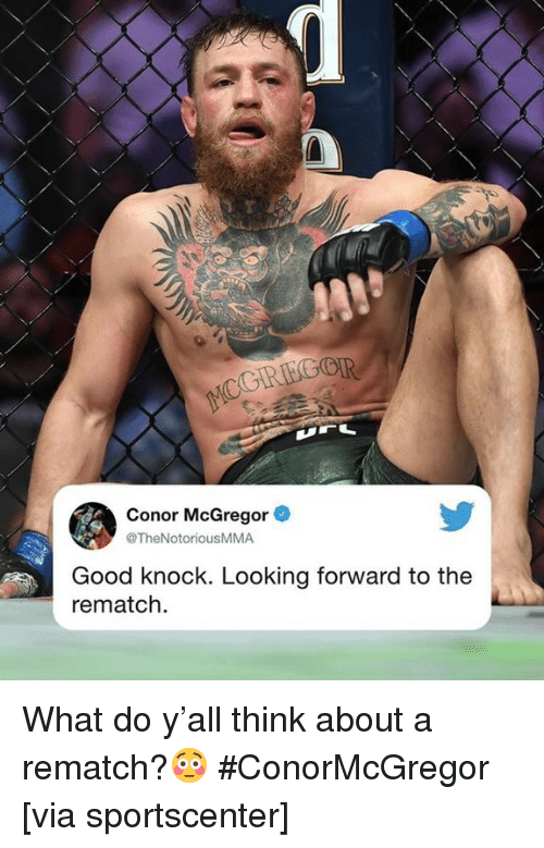 Conor McGregor, SportsCenter, and Good: Conor McGregor  @TheNotoriousMMA  Good knock. Looking forward to the  rematch What do y'all think about a rematch?😳 #ConorMcGregor [via sportscenter]