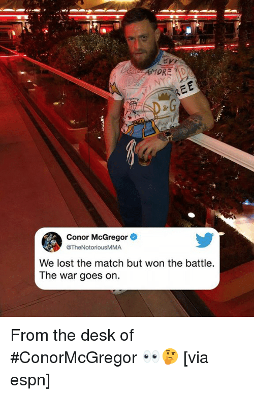 Conor McGregor, Espn, and Lost: Conor McGregor  @TheNotoriousMMA  We lost the match but won the battle.  The war goes on. From the desk of #ConorMcGregor 👀🤔 [via espn]