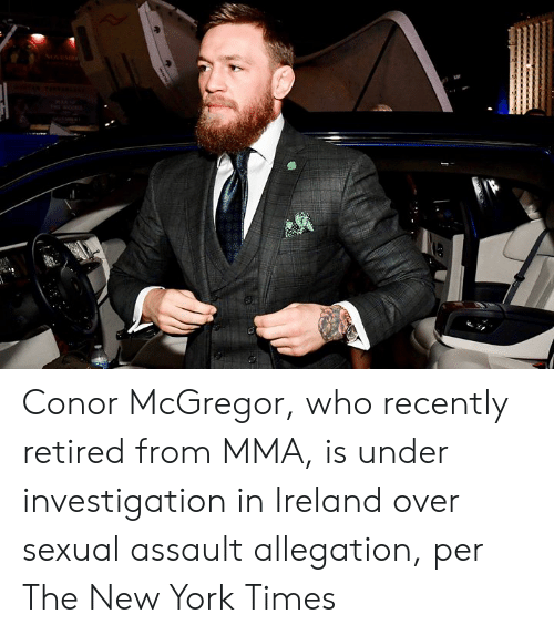 Retired: Conor McGregor, who recently retired from MMA, is under investigation in Ireland over sexual assault allegation, per The New York Times