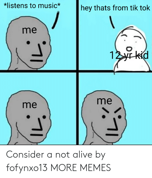 Today: Consider a not alive by fofynxo13 MORE MEMES