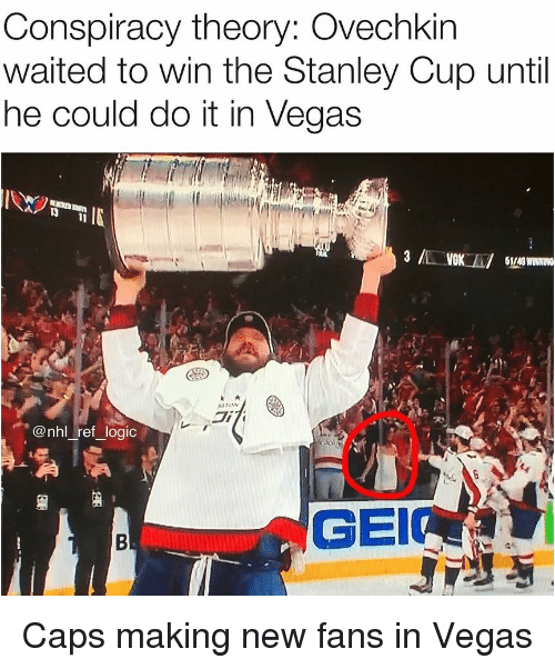 Logic, Memes, and National Hockey League (NHL): Conspiracy theory: Ovechkin  waited to win the Stanley Cup until  he could do it in Vegas  IN  1/49  di  @nhl ref logic  GEI Caps making new fans in Vegas
