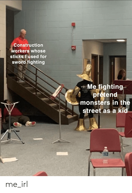 Construction, Sword, and Irl: Construction  workers whose  sticks I used for  sWord fighting  UMe fighting  pretend  monsters in the  street as a kid me_irl