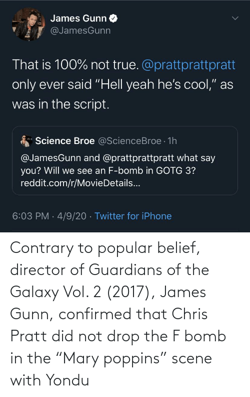 """Belief: Contrary to popular belief, director of Guardians of the Galaxy Vol. 2 (2017), James Gunn, confirmed that Chris Pratt did not drop the F bomb in the """"Mary poppins"""" scene with Yondu"""