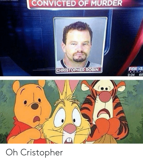 Convicted, Murder, and Fox: CONVICTED OF MURDER  FOX/4  9:04 65  CHRISTOPHER ROBIN Oh Cristopher