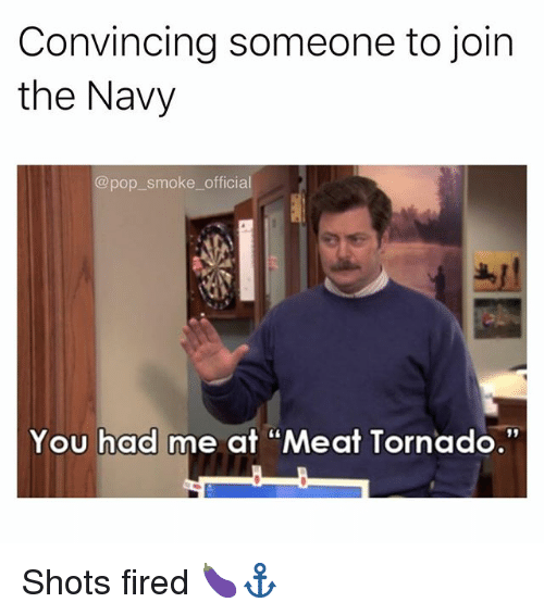 """Memes, Pop, and Navy: Convincing someone to join  the Navy  @pop smoke_ official  You had me at """"Meat Tornado.""""  91 Shots fired 🍆⚓️"""