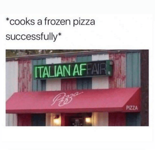 Frozen, Pizza, and Italian: *cooks a frozen pizza  successfully*  ITALIAN AFA  PIZZA