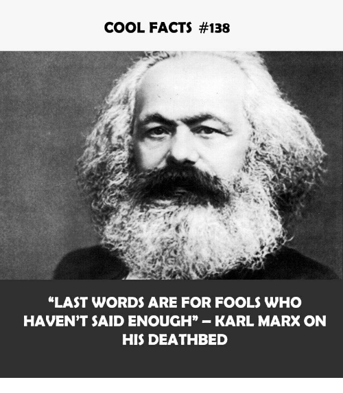 """Facts, Cool, and Karl Marx: COOL FACTS #138  """"LAST WORDS ARE FOR FOOLS WHO  HAVEN'T SAID ENOUGH"""" KARL MARX ON  HIS DEATHBED"""