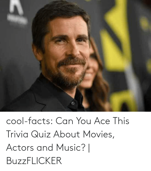movies: cool-facts:    Can You Ace This Trivia Quiz About Movies, Actors and Music? | BuzzFLICKER