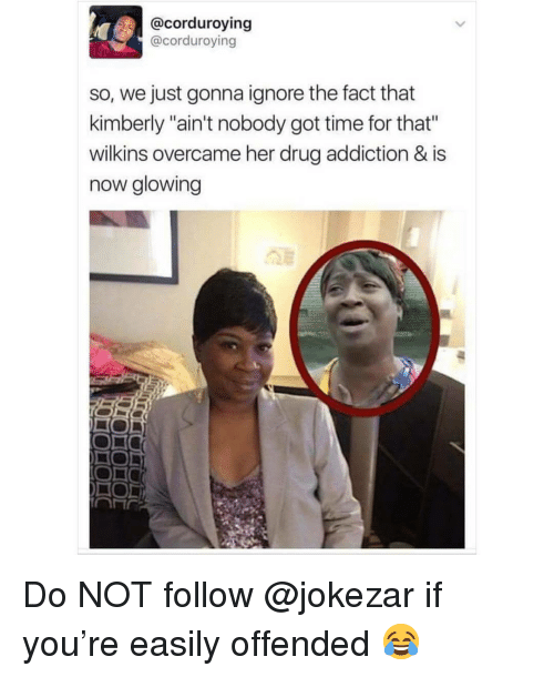 """drug addiction: @corduroying  @corduroying  so, we just gonna ignore the fact that  kimberly """"ain't nobody got time for that""""  wilkins overcame her drug addiction & is  now glowing  ON  HOL Do NOT follow @jokezar if you're easily offended 😂"""