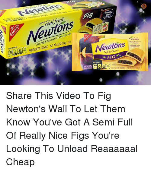 """Fig Newtons: Corn """"iyrug  No Wheh Fructose  Fig  ade with  WHOLE  Vewtons  PER 2 COOKIES  10は110 1121 FRUITCHEWYCOOKES NETWT6.5OZ(184g)CDD  Newtons  REAL FRUIT  NO high fructoue  Soft & Chewy  FIG  SEALED Share This Video To Fig Newton's Wall To Let Them Know You've Got A Semi Full Of Really Nice Figs You're Looking To Unload Reaaaaaal Cheap"""
