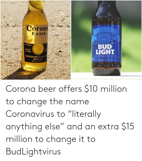 """Beer: Corona beer offers $10 million to change the name Coronavirus to """"literally anything else"""" and an extra $15 million to change it to BudLightvirus"""