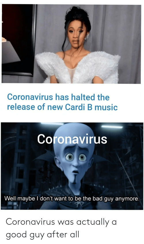 Actually: Coronavirus was actually a good guy after all