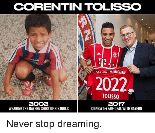 munchen: CORRENTIN TOLISSO  DATEKN MUNCHEN  2022,  TOLISSO  2017  2OO2  WEARING THE BAYERN SHIRTOF HISIDOLS  SIGNS A5-YEAR-DEAL WITH BAYERN Never stop dreaming.