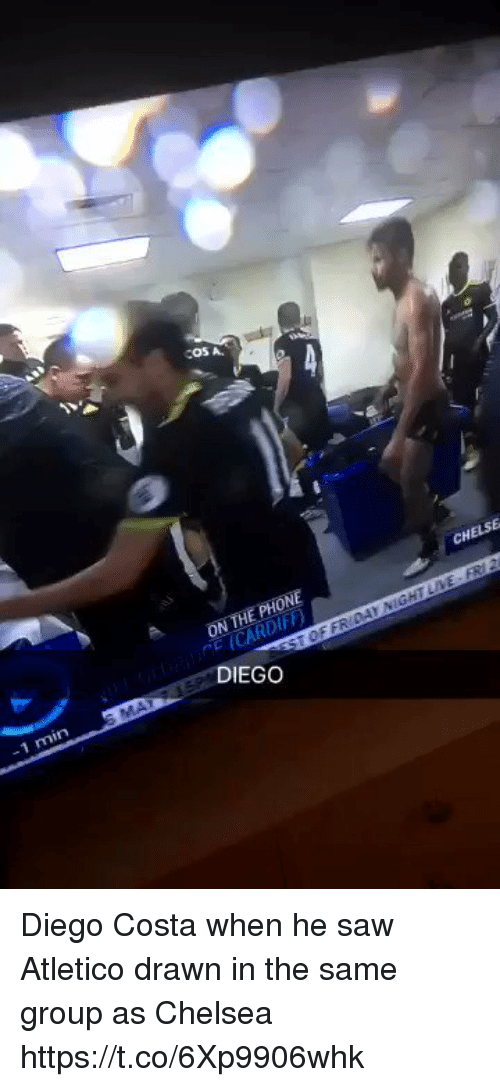 Chelsea, Diego Costa, and Phone: COS A  CHELSE  ON THE PHONE  DIEGO  -1 min Diego Costa when he saw Atletico  drawn in the same group as Chelsea https://t.co/6Xp9906whk